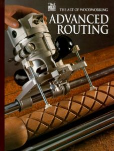 The Art Of Woodworking Advanced Routing Time Life Books